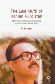 The Last Mufti of Iranian Kurdistan : Ethnic and Religious Implications in the Greater Middle East, Hardback Book