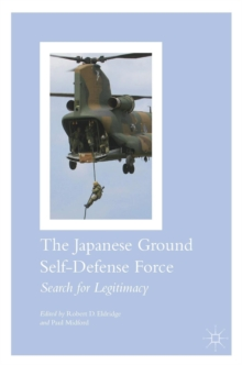 The Japanese Ground Self-Defense Force : Search for Legitimacy, Hardback Book