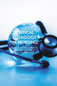 Critical Pedagogy in Nursing : Transformational Approaches to Nurse Education in a Globalized World, Hardback Book