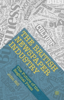 The British Newspaper Industry : The Future of the Regional Press, Hardback Book