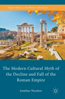 The Modern Cultural Myth of the Decline and Fall of the Roman Empire, Hardback Book