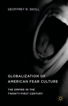 Globalization of American Fear Culture : The Empire in the Twenty-First Century, Hardback Book