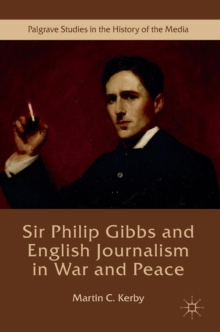 Sir Philip Gibbs and English Journalism in War and Peace, Hardback Book
