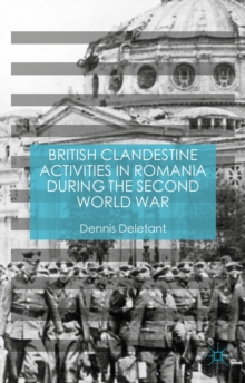 British Clandestine Activities in Romania During the Second World War, Hardback Book