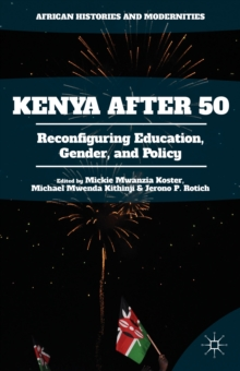 Kenya After 50 : Reconfiguring Education, Gender, and Policy, Hardback Book