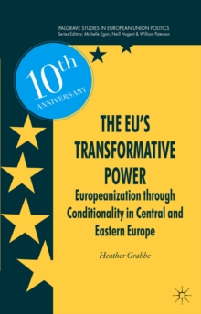 The EU's Transformative Power : Europeanization Through Conditionality in Central and Eastern Europe, Paperback Book