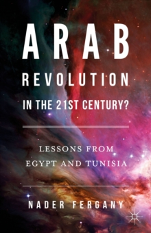Arab Revolution in the 21st Century? : Lessons from Egypt and Tunisia, Hardback Book