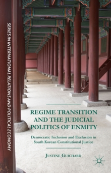 Regime Transition and the Judicial Politics of Enmity : Democratic Inclusion and Exclusion in South Korean Constitutional Justice, Hardback Book