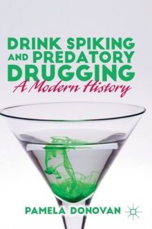 Drink Spiking and Predatory Drugging : A Modern History, Hardback Book
