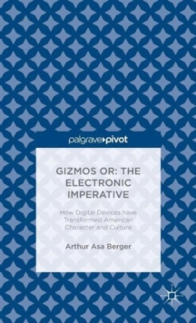 Gizmos or: The Electronic Imperative : How Digital Devices have Transformed American Character and Culture, Hardback Book