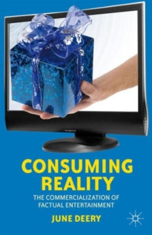 Consuming Reality : The Commercialization of Factual Entertainment, Paperback Book