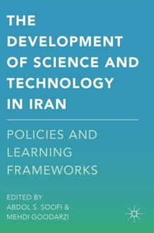 The Development of Science and Technology in Iran : Policies and Learning Frameworks, Hardback Book