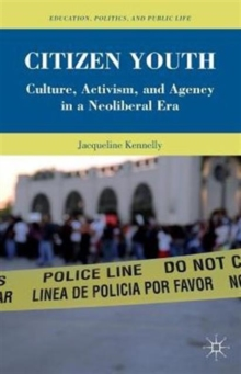 Citizen Youth : Culture, Activism, and Agency in a Neoliberal Era, Paperback Book