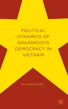 Political Dynamics of Grassroots Democracy in Vietnam, Hardback Book