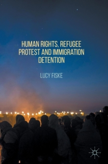 Human Rights, Refugee Protest and Immigration Detention, Hardback Book