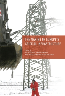 The Making of Europe's Critical Infrastructure : Common Connections and Shared Vulnerabilities, Paperback / softback Book