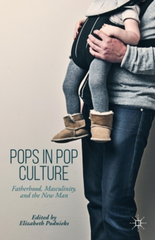 Pops in Pop Culture : Fatherhood, Masculinity, and the New Man, Hardback Book
