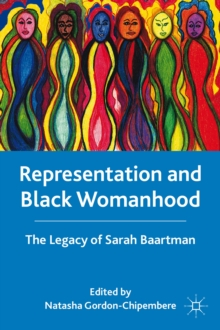 Representation and Black Womanhood : The Legacy of Sarah Baartman, Paperback Book
