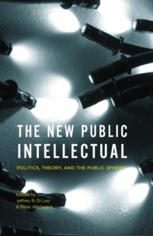 The New Public Intellectual : Politics, Theory, and the Public Sphere, PDF eBook