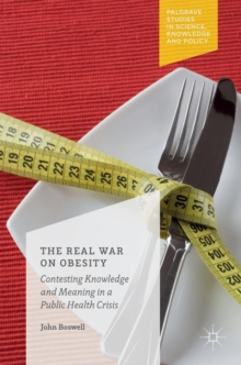 The Real War on Obesity : Contesting Knowledge and Meaning in a Public Health Crisis, Hardback Book