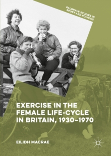Exercise in the Female Life-Cycle in Britain, 1930-1970, EPUB eBook