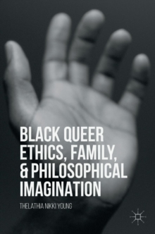 Black Queer Ethics, Family, and Philosophical Imagination, Hardback Book