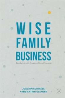 Wise Family Business : Family Identity Steering Brand Success, Hardback Book