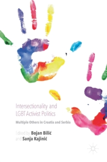 Intersectionality and LGBT Activist Politics : Multiple Others in Croatia and Serbia, Hardback Book