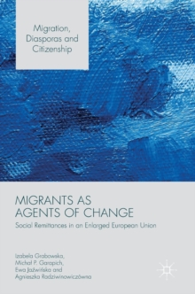Migrants as Agents of Change : Social Remittances in an Enlarged European Union, Hardback Book