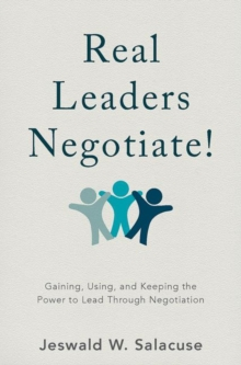 Real Leaders Negotiate! : Gaining, Using, and Keeping the Power to Lead Through Negotiation, Hardback Book