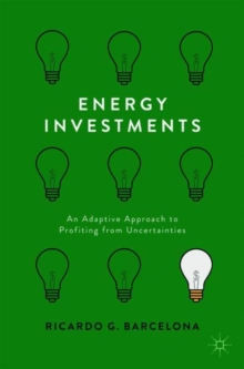 Energy Investments : An Adaptive Approach to Profiting from Uncertainties, Paperback Book