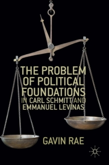 The Problem of Political Foundations in Carl Schmitt and Emmanuel Levinas, Hardback Book