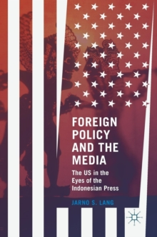 Foreign Policy and the Media : The US in the Eyes of the Indonesian Press, Hardback Book