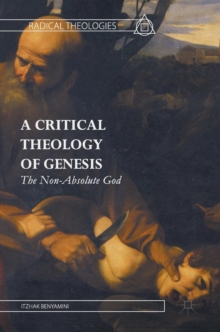 A Critical Theology of Genesis : The Non-Absolute God, Hardback Book