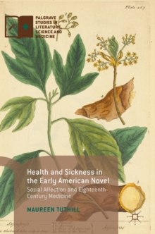 Health and Sickness in the Early American Novel : Social Affection and Eighteenth-Century Medicine, Hardback Book
