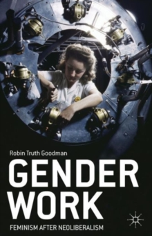 Gender Work : Feminism after Neoliberalism, Paperback Book