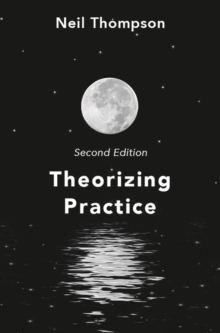 Theorizing Practice : A Guide for the People Professions, PDF eBook