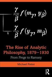 The Rise of Analytic Philosophy, 1879-1930 : From Frege to Ramsey, Paperback / softback Book