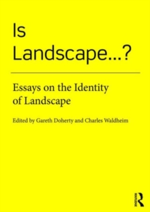 Is Landscape... ? : Essays on the Identity of Landscape, Paperback / softback Book