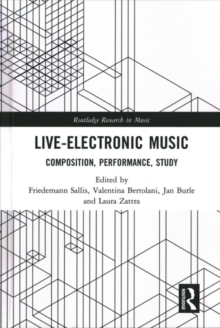Live Electronic Music : Composition, Performance, Study, Hardback Book