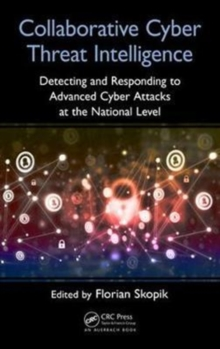 Collaborative Cyber Threat Intelligence : Detecting and Responding to Advanced Cyber Attacks at the National Level, Hardback Book