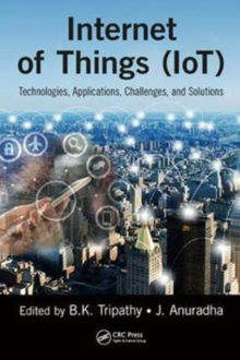 Internet of Things (IoT) : Technologies, Applications, Challenges and Solutions, Hardback Book