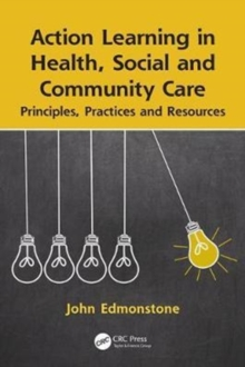 Action Learning in Health, Social and Community Care : Principles, Practices and Resources, Paperback Book