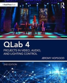 QLab 4 : Projects in Video, Audio, and Lighting Control, Paperback Book