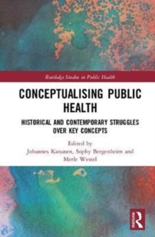 Conceptualising Public Health : Historical and Contemporary Struggles over Key Concepts, Hardback Book