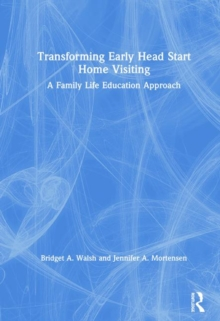 Transforming Early Head Start Home Visiting : A Family Life Education Approach, Hardback Book