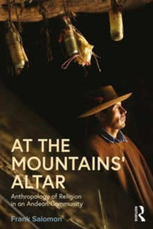 At the Mountains' Altar : Anthropology of Religion in an Andean Community, Paperback Book