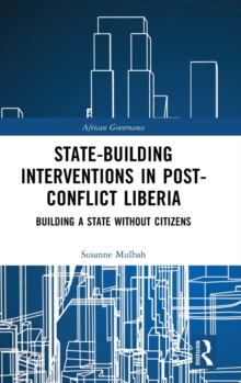 State-building Interventions in Post-Conflict Liberia : Building a State without Citizens, Hardback Book