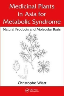 Medicinal Plants in Asia for Metabolic Syndrome : Natural Products and Molecular Basis, Hardback Book