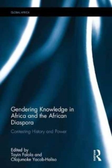 Gendering Knowledge in Africa and the African Diaspora : Contesting History and Power, Hardback Book